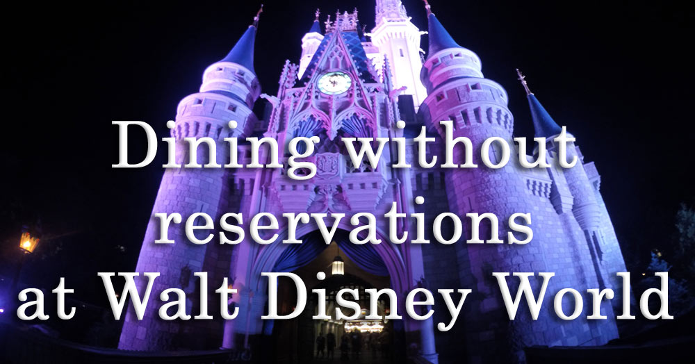 Dining withou reservations at Walt Disney World